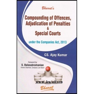 Bharat's Compounding of Offences, Adjudication of Penalties & Special Courts under Companies Act, 2013 by Ajay Kumar